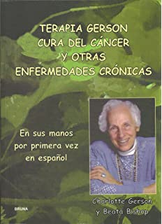 Terapia Gerson Cura del Cancer y Otras Enfermedades (Spanish Edition)