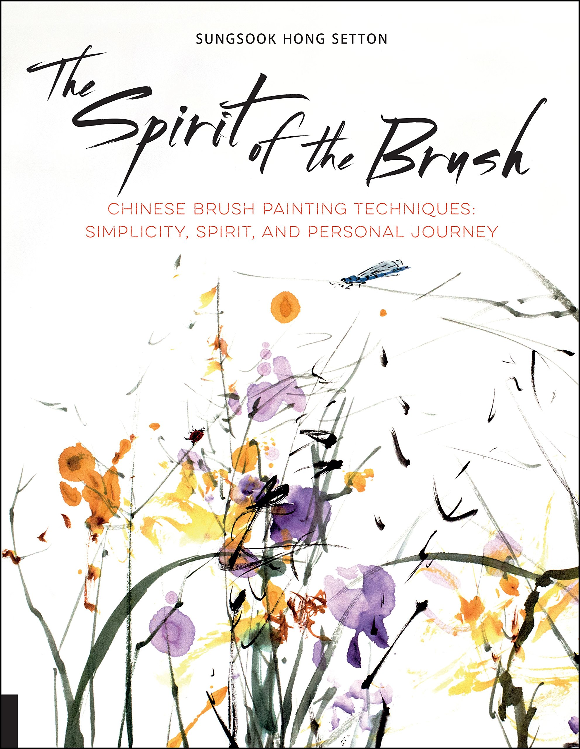 The Spirit of the Brush: Chinese Brush Painting Techniques: Simplicity,  Spirit, and Personal Journey: Amazon.co.uk: Sungsook Hong Setton:  9781631592904: ...