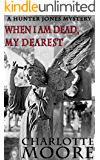 When I am Dead, My Dearest: A Hunter Jones Mystery
