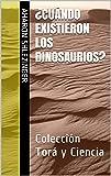 ¿Cuándo Existieron los Dinosaurios?: Colección Torá y Ciencia