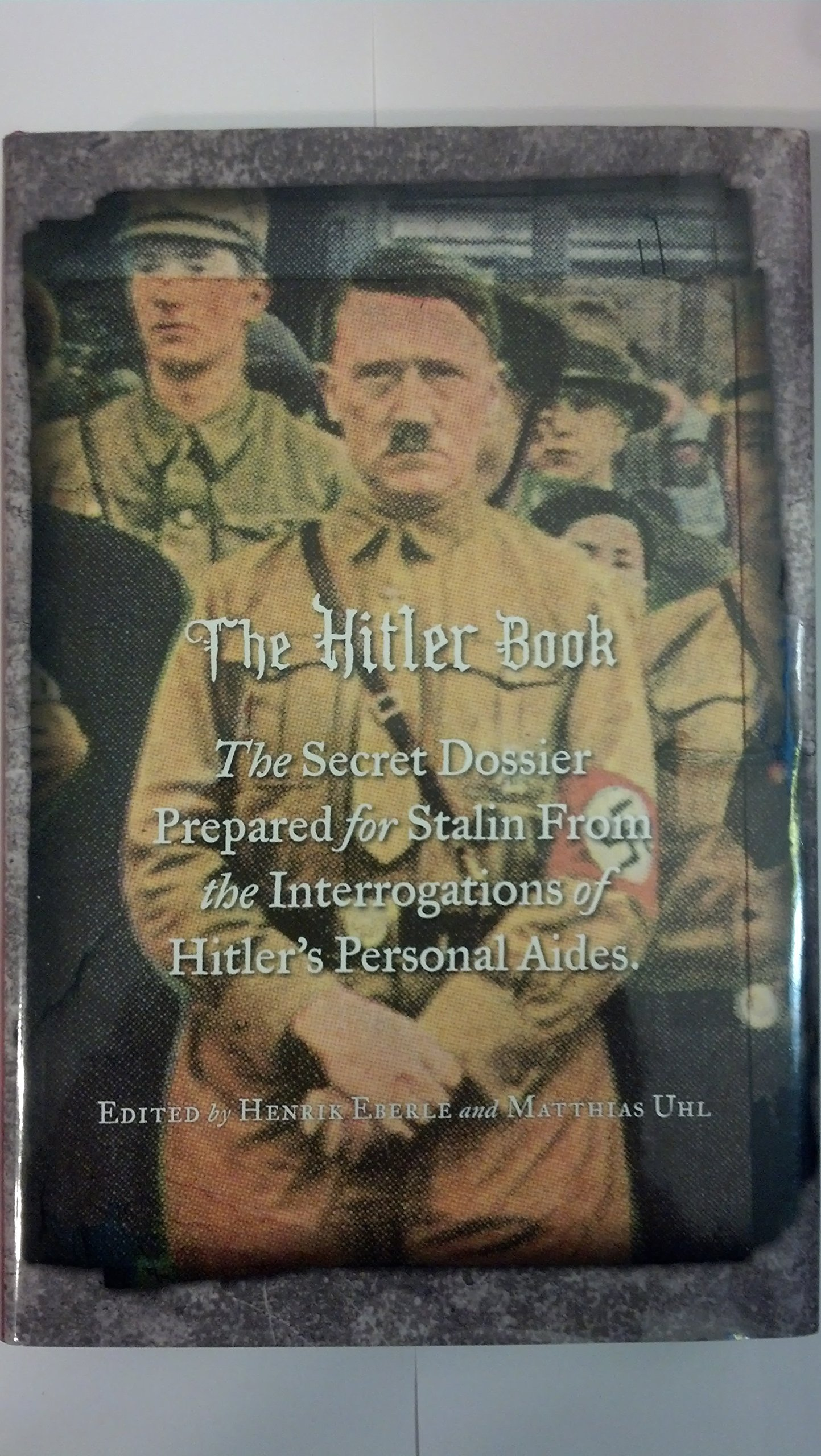 Download The Hitler Book: The Secret Dossier Prepared for Stalin from the Interrogations of Otto Guensche and Heinze Linge, Hitler's Closest Personal Aides PDF