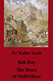 Rob Roy + The Heart of Midlothian: (2 Unabridged and fully Illustrated Classics with Introductory Essay and Notes by…