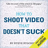 Image for How to Shoot Video That Doesn't Suck: Advice to Make Any Amateur Look Like a Pro