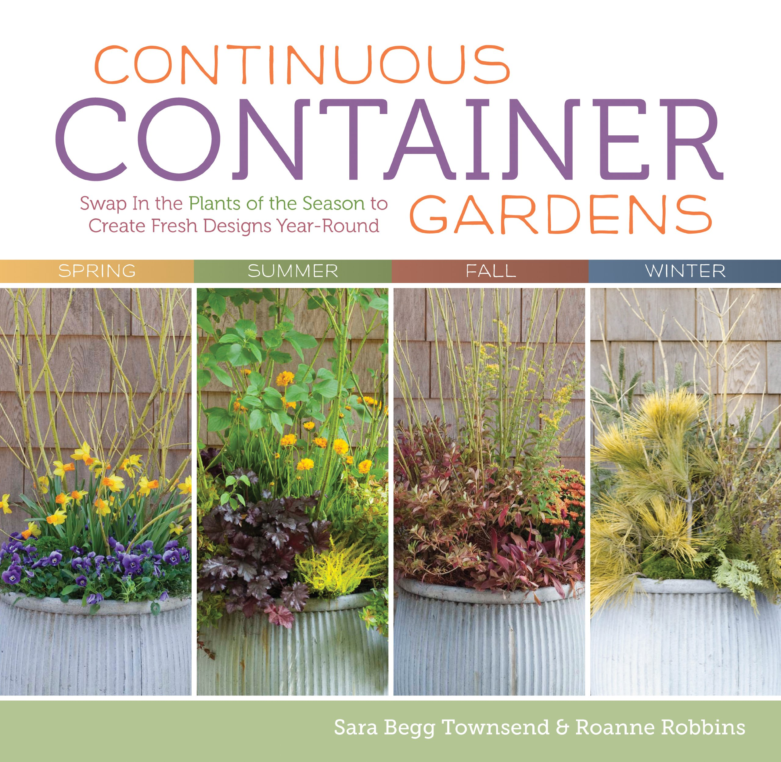 Continuous Container Gardens: Swap In the Plants of the Season to Create Fresh Designs Year-Round: Roanne Robbins Sara Begg Townsend: 9781603427029: ...
