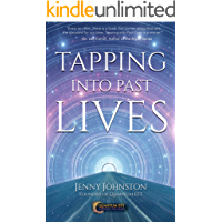 Tapping into Past Lives: Heal Soul Traumas and Claim Your Spiritual Gifts with Quantum EFT