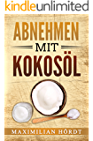 Kokosöl: Abnehmen mit Kokosöl (inkl. Abnehmrezepte)