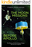 The Moon Missions Before Apollo: The History of NASA's Pioneer, Ranger, and Surveyor Programs