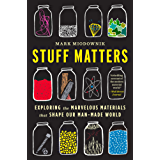 Stuff Matters: Exploring the Marvelous Materials That Shape Our Man-Made World