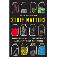 Stuff Matters: Exploring the Marvelous Materials That Shape Our Man-Made World (English Edition)