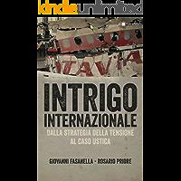 Intrigo internazionale: Perché la guerra in Italia. Le verità che non si sono mai potute dire