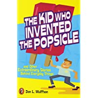 The Kid Who Invented the Popsicle: And Other Extraordinary Stories     Behind Everyday Things: And Other Surprising Stories About Inventions