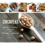 Chickpeas: Sweet and Savory Recipes from Hummus to Dessert