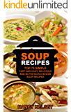 SOUPS RECIPES: 75 DELICIOUS AND NUTRITIOUS CHICKEN SOUP RECIPES