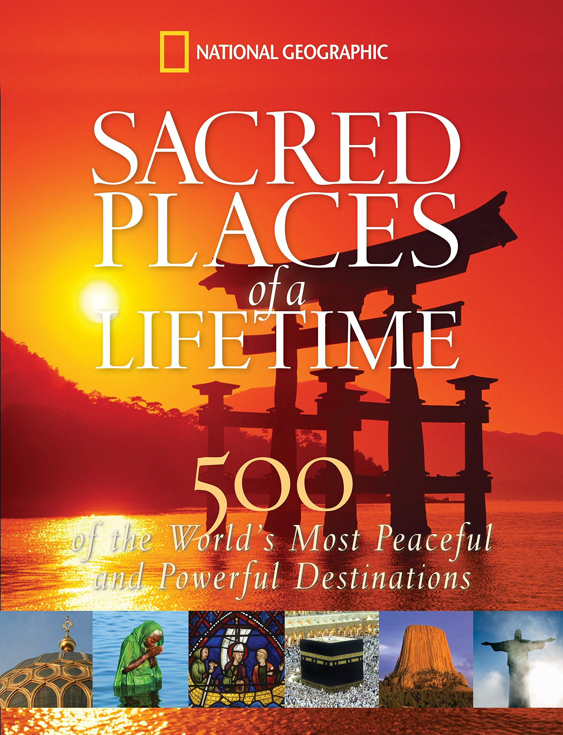 Sacred Places of a Lifetime: 500 of the World's Most Peaceful and Powerful  Destinations: National Geographic: 9781426203367: Amazon.com: Books