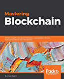 Mastering Blockchain: Deeper insights into decentralization, cryptography, Bitcoin, and popular Blockchain frameworks (English Edition)