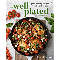The Well Plated Cookbook: Fast, Healthy Recipes You'll Want to Eat (English Edition)