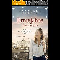 Erntejahre: Was wir sind (Die Warthenberg-Saga 3) (German Edition)