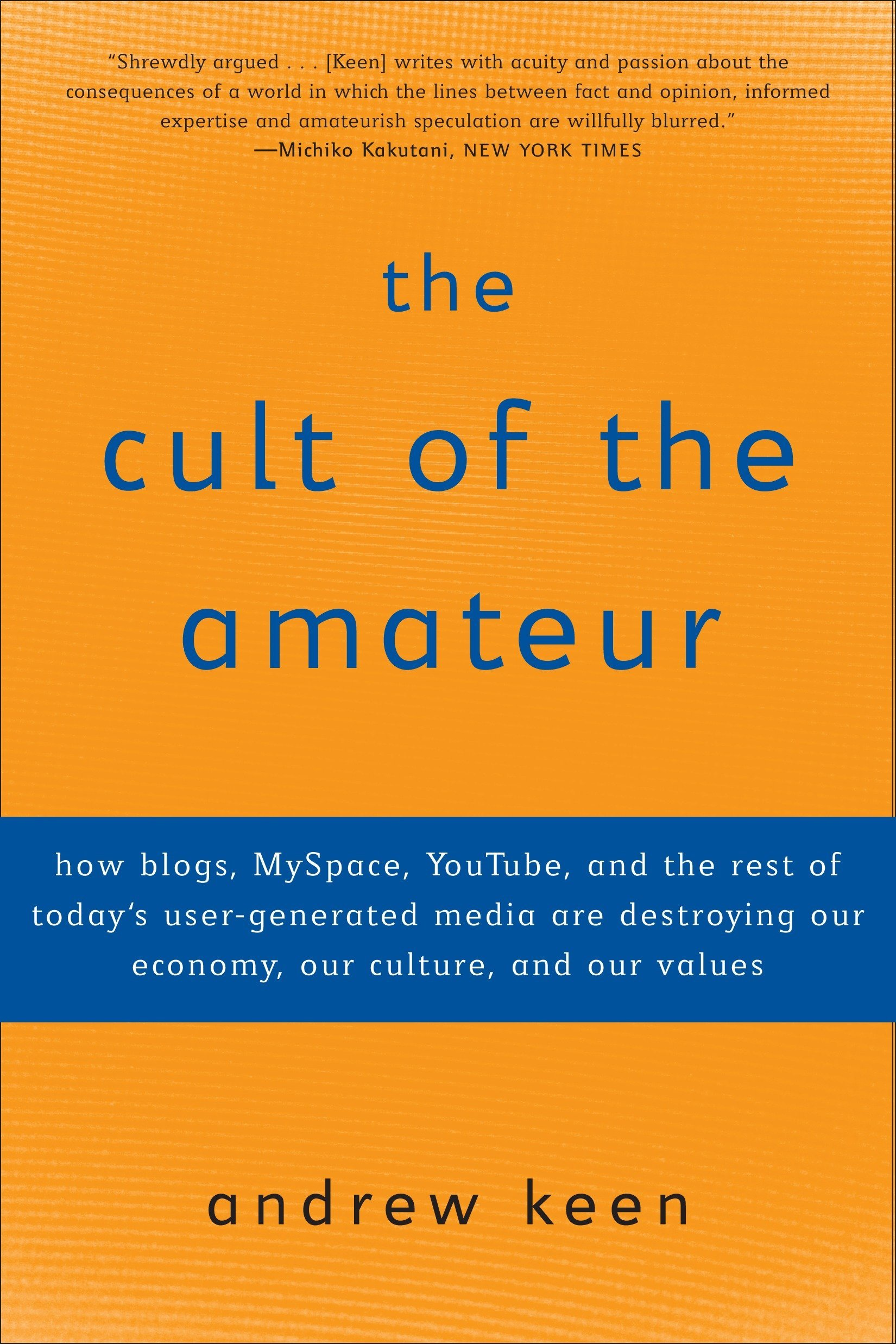 The Cult of the Amateur: How Blogs, Myspace, Youtube, and the Rest of Todays User-Generated Media Are Destroying Our Economy, Our Culture, and: Amazon.es: ...