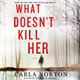 What Doesn't Kill Her: A Novel