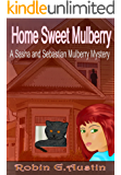 Home Sweet Mulberry (A Sasha and Sebastian Mulberry Mystery Book 1)