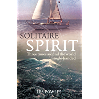 Solitaire Spirit: Three Times Around the World Single-Handed (English Edition)