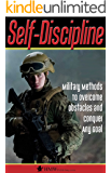 Self-Discipline: Military Methods To Overcome Obstacles and Conquer Any Goal (Self Confidence, Self Control, Mindset, Discipline, Mental Toughness, Willpower)