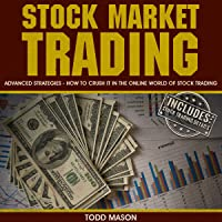 Stock Market Trading: Advanced Strategies: How to Crush It in the Online World of Stock Trading