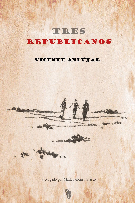 Tres republicanos por Vicente Andújar