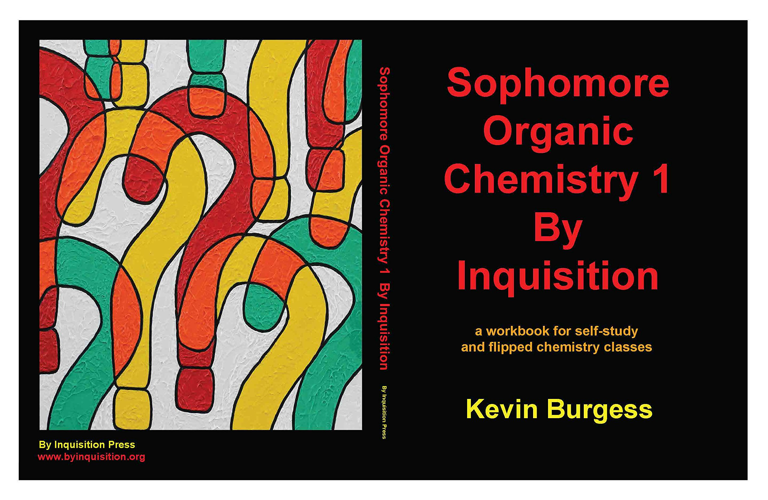 Sophomore Organic Chemistry 1 By Inquisition: a workbook for self-study and  flipped chemistry classes: Kevin Burgess: 9780692774434: Amazon.com: Books