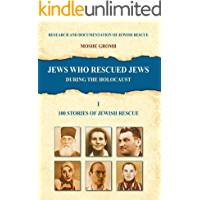Jews who Rescued Jews During the Holocaust (100 Stories of Jewish Rescue Book 1)