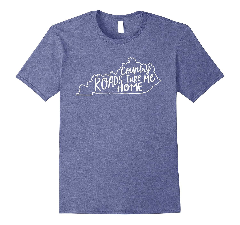 13c70037 Amazon.com: Country Roads Take Me Home Cute Kentucky T-Shirt: Clothing