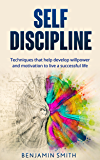 Self-Discipline: Techniques That Help Develop Willpower and Motivation to Live a Successful Life (Self-Discipline, Willpower, Motivation, Habits, Mindset)