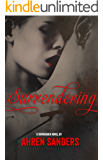 Surrendering (Surrender Series Book 1) (English Edition)