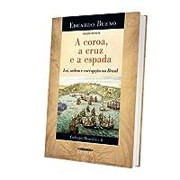 A coroa, a cruz e a espada – Lei, ordem e corrupção no Brasil – Coleção Brasilis 4