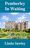 Pemberley in Waiting