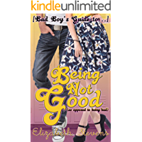 Being Not Good: as opposed to being bad ([Bad Boy's Guide to...] Book 1) (English Edition)