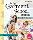Ms. Figgy's Garment School for Girls: Learn to Sew 15 Classic Pieces - Tweens and Teens, Sizes 10-16