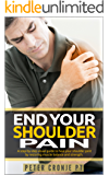End Your Shoulder Pain: A Step by Step Visual Guide To Heal Your Shoulder Joint By Restoring Muscle Balance And Strength (English Edition)