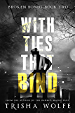 With Ties that Bind: A Broken Bonds Novel 2