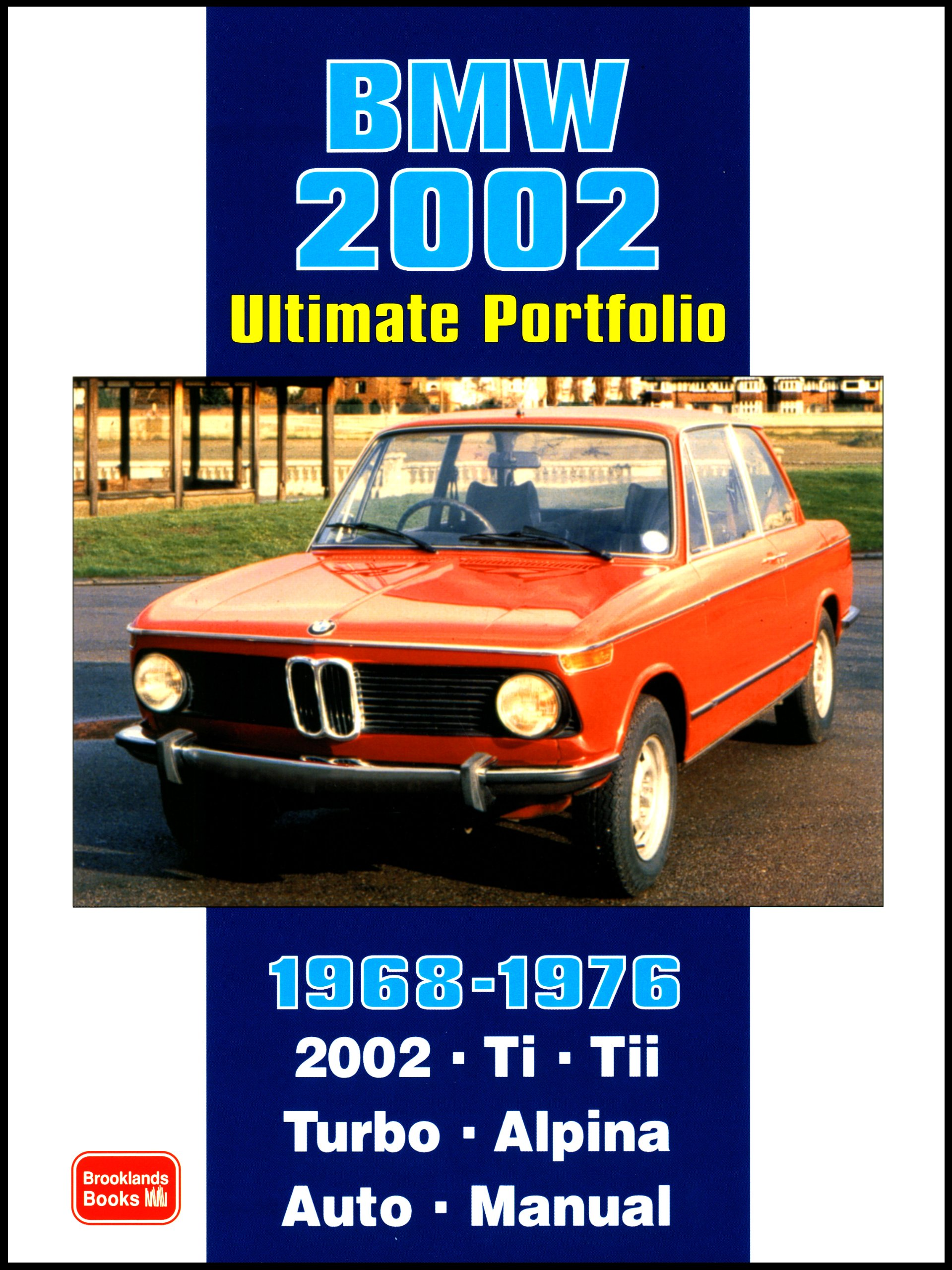 BMW 2002 Ultimate Portfolio 1968-1976: The Story of One of BMWs Truly Classic Models is Told Through 74 Contemporary Articles - Models: 2002 Ti, Tii, ...
