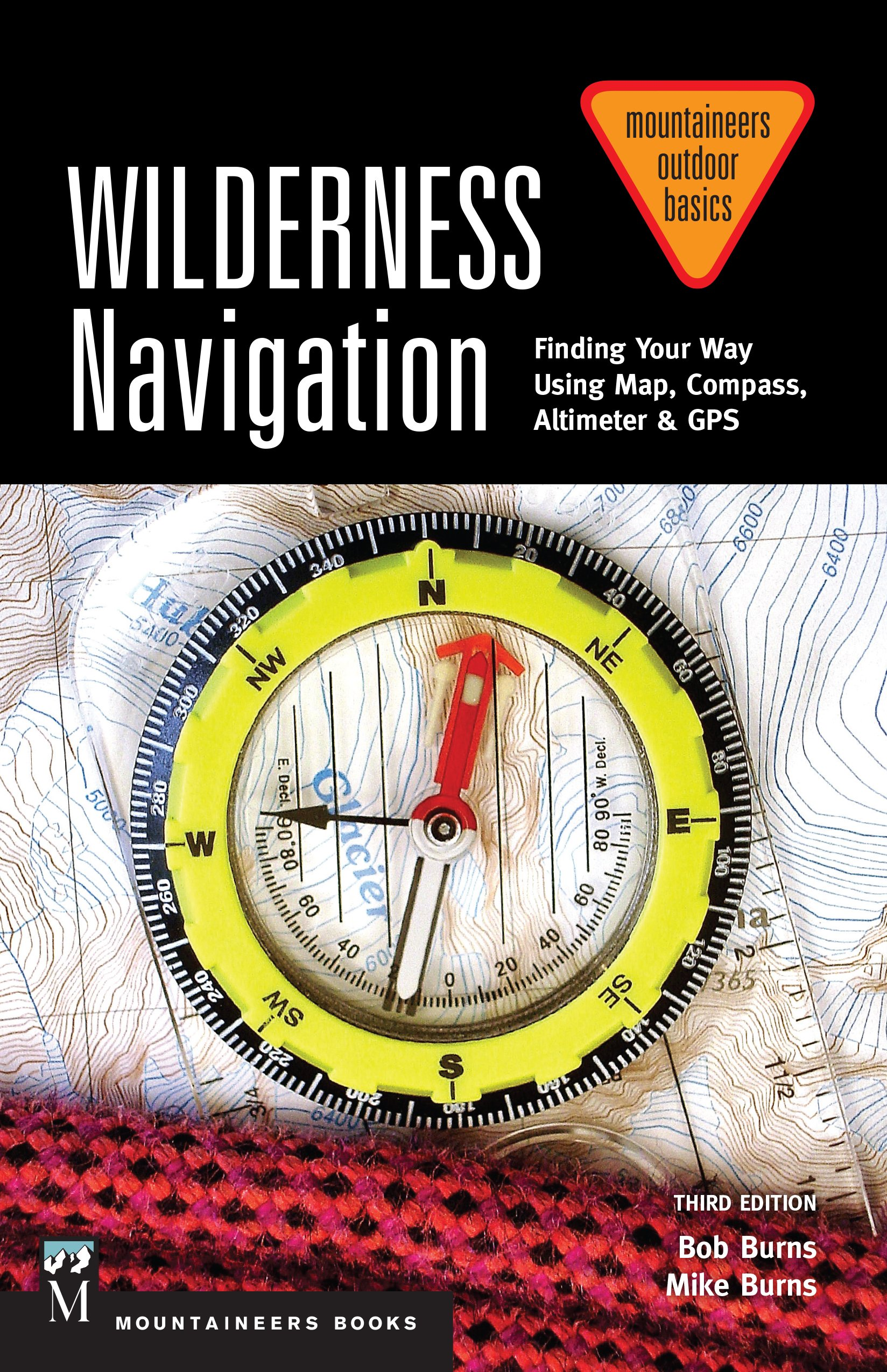 Wilderness Navigation: Finding Your Way Using Map; Compass; Altimeter & GPS (Mountaineers Outdoor Basics)
