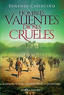 Hombres valientes, dioses crueles (Novela histórica)