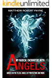 My Radical Encounters with Angels: Angels in the Flesh, Angels of Protection and More (English Edition)