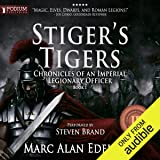 Stiger's Tigers: Chronicles of an Imperial Legionary Officer, Book 1