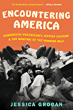 Encountering America: Sixties Psychology, Counterculture and the Movement That Shaped the Modern Self