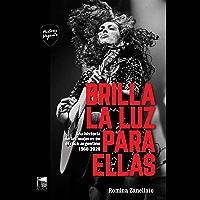 Brilla la luz para ellas: Una historia de las mujeres en el rock argentino 1960-2020 (Historia Urgente nº 82) (Spanish… book cover