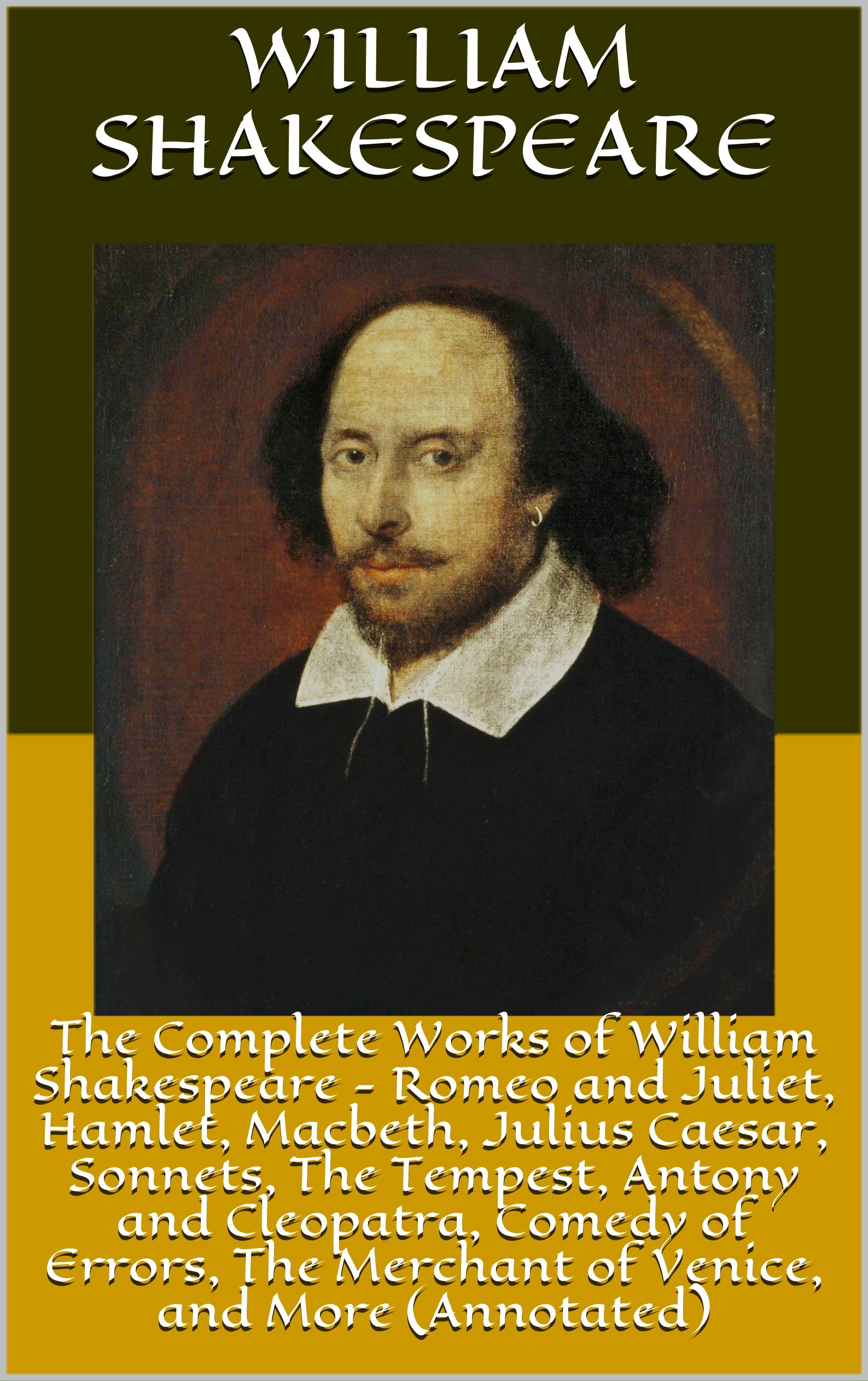 The Complete Works of William Shakespeare - Romeo and Juliet Hamlet Macbeth Julius Caesar Sonnets The Tempest Antony and Cleopatra Comedy of Errors ... and More (Annotated) (English Edition)