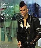 Goodbye Ostberlin: Fotografien 1986–1989
