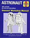 Haynes Astronaut: 1961 Onwards All Roles and Nationalities; An Insight into the Selection, Training, Equipment, Roles and Experiences of Astronaus