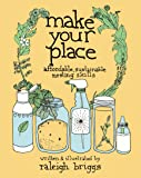 Make Your Place: Affordable, Sustainable Nesting Skills (Good Life)